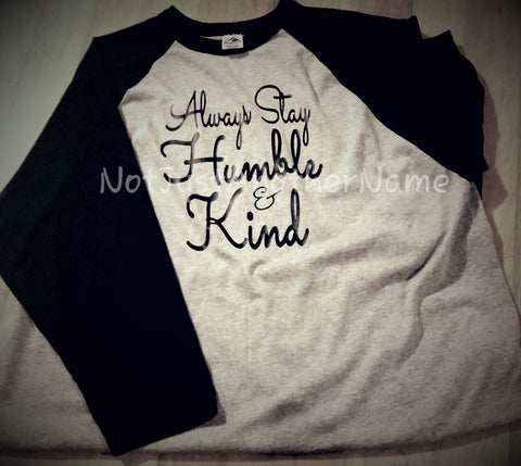Always Stay Humble & Kind Raglan