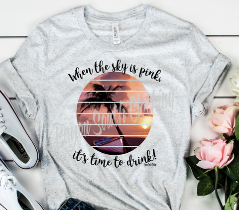 When the Sky is Pink It's Time to Drink, Happy Hour Shirt, Beach Sunset, Lake Sunset