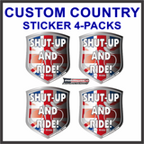 CUSTOM COUNTRY STICKER 4-PACKS: SHUT UP AND RIDE