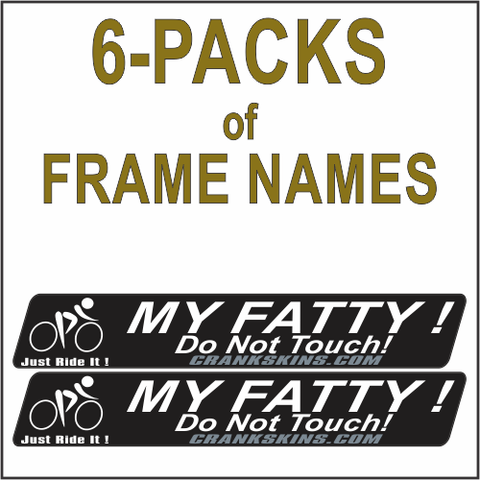 Frame Names 6-PACKS  FATTY