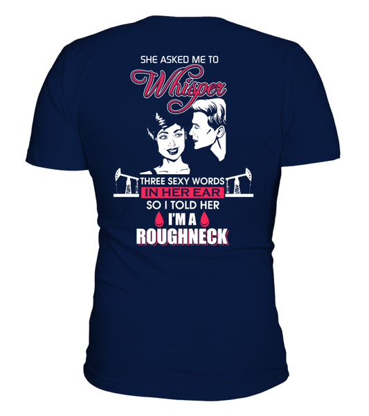 Three Sexy Words, I'M A Roughneck Shirt - Giggle Rich - 4