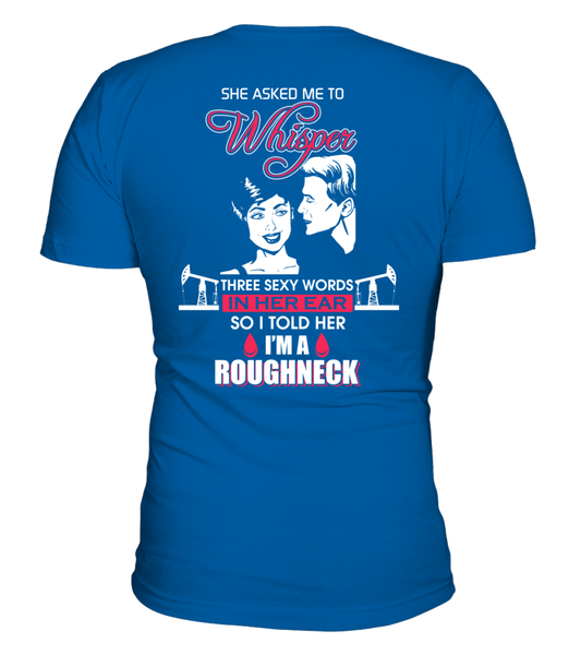 Three Sexy Words, I'M A Roughneck Shirt - Giggle Rich - 6