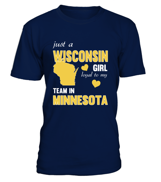 Just A Wisconsin Girl Loyal To My Team In MINNESOTA