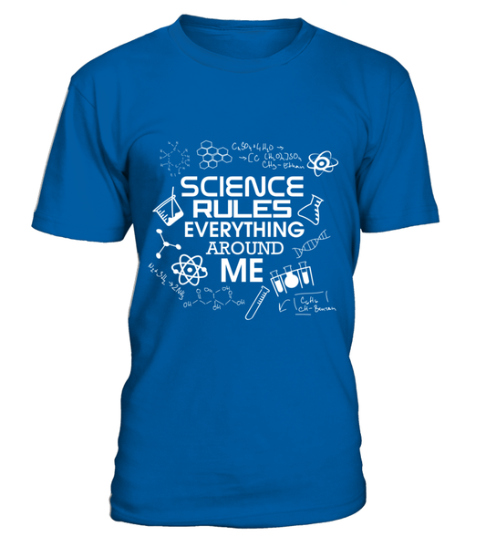 Science Rules Everything Around Me Shirt - Giggle Rich - 9
