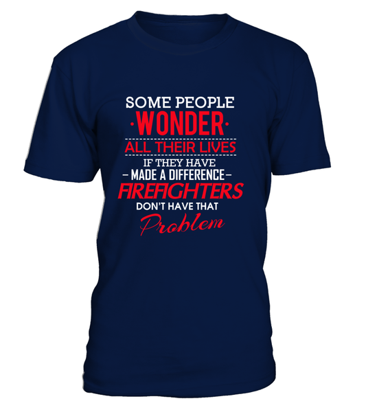 Firefighters Don't Have That Problem. Shirt - Giggle Rich - 11