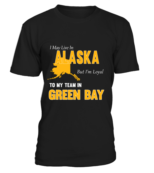 I May Live In Alaska But I'M Loyal To My Green Bay