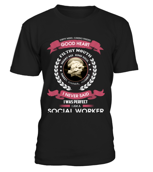 Good Heart - I Never Said I Was Perfect I'M A Social Worker