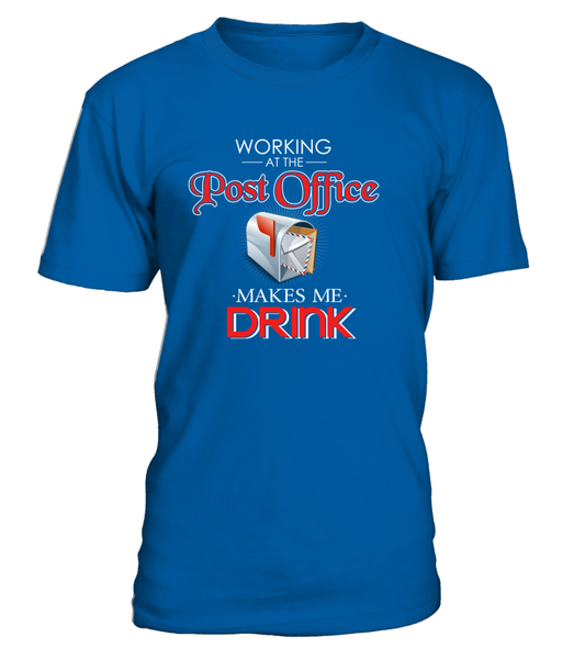 Working At The Post Office Makes Me Drink Shirt - Giggle Rich - 3