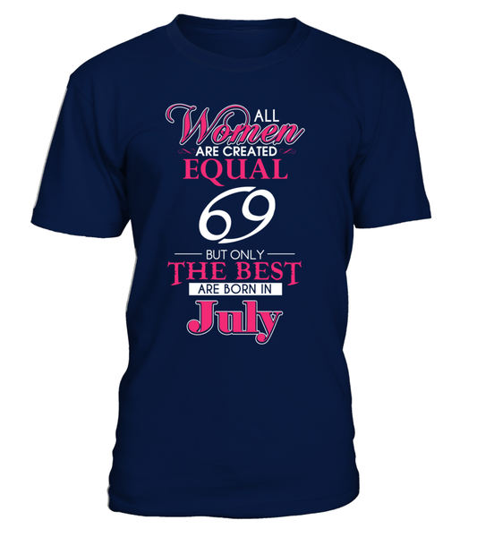All Womens Are Created Equal, Only The Best Are Born In July Shirt - Giggle Rich - 3