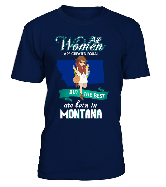 All Women Are Created Equal But The Best Are Born In Montana Shirt - Giggle Rich - 1