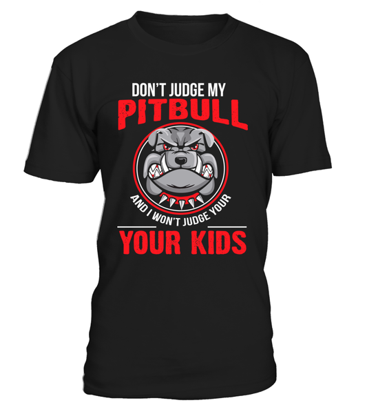 Don't Judge My Pitbull And I Won't Judge Your Kids