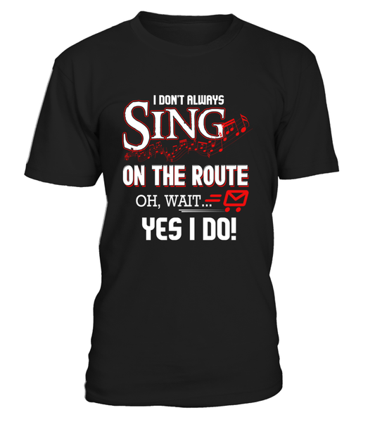I don't Sing On The Route, OH, Wait.. Yes I Do! Shirt - Giggle Rich - 1
