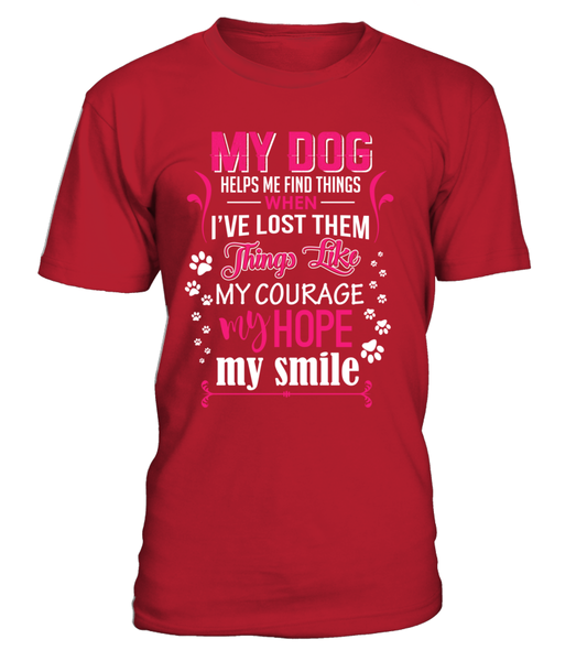 My Dog Helps Me Find Things When I've Lost Them Thing Like My Hope My Smile