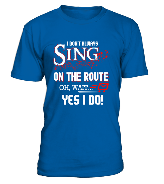 I don't Sing On The Route, OH, Wait.. Yes I Do! Shirt - Giggle Rich - 2