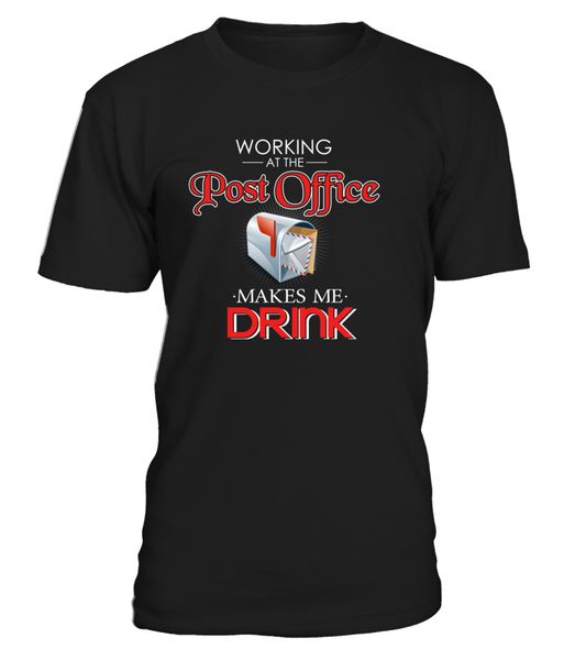 Working At The Post Office Makes Me Drink Shirt - Giggle Rich - 1
