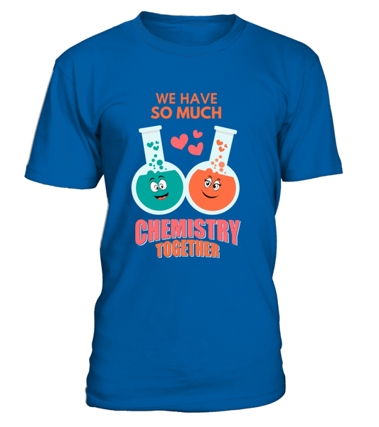 We Have So Much Chemistry Together Shirt - Giggle Rich - 8