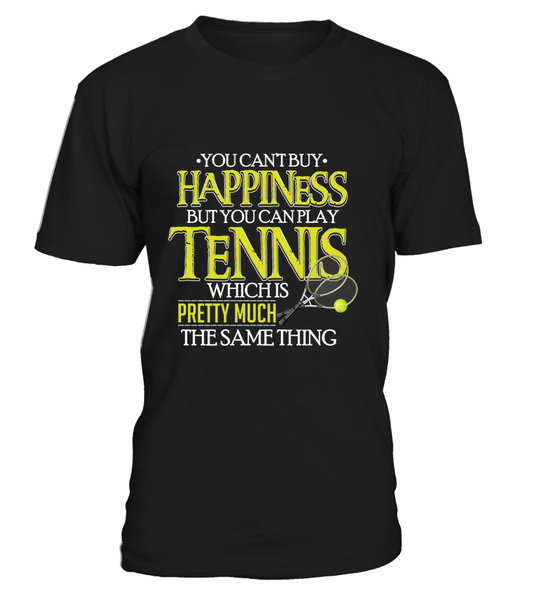 You Can't Buy Happiness But You Can Play Tennis Which Is Pretty Much