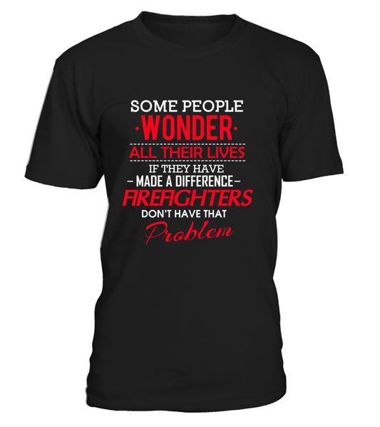 Firefighters Don't Have That Problem. Shirt - Giggle Rich - 10