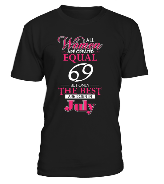 All Women Are Created Equal But Only The Best Are Born In July
