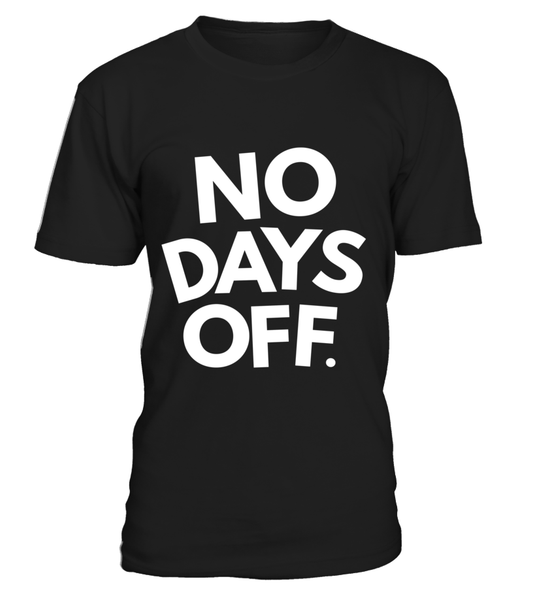 No Days OFF Shirt - Giggle Rich - 1