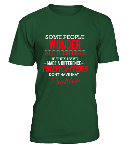 Firefighters Don't Have That Problem. Shirt - Giggle Rich - 13