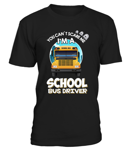 You Can't Scare Me, I'M A School Bus Driver Shirt - Giggle Rich - 1