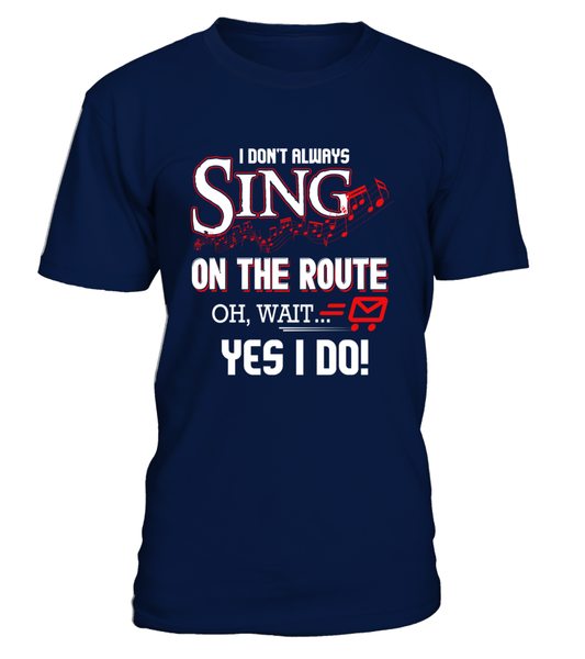I don't Sing On The Route, OH, Wait.. Yes I Do! Shirt - Giggle Rich - 3