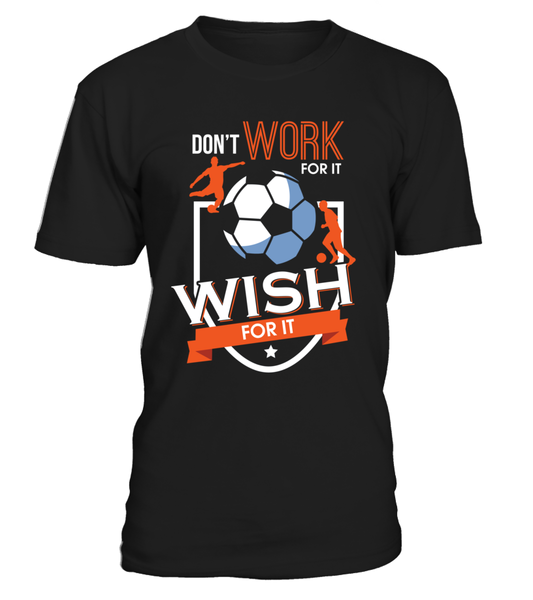 Soccer - Don't Work For It Wish For It