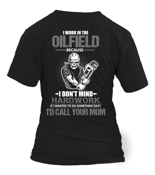 I Don't Mind Hard work I Work In The Oilfield Shirt - Giggle Rich - 26