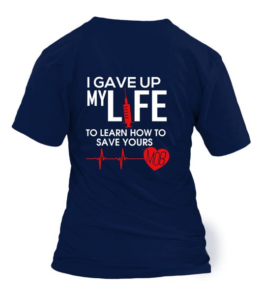 I Gave Up My Life To Learn How To Save Yours Shirt - Giggle Rich - 18