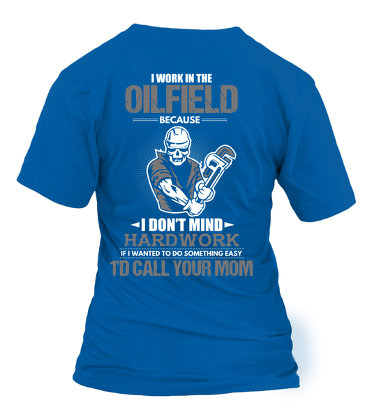I Don't Mind Hard work I Work In The Oilfield Shirt - Giggle Rich - 28