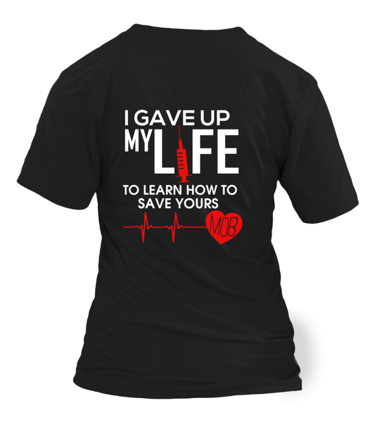 I Gave Up My Life To Learn How To Save Yours Shirt - Giggle Rich - 16