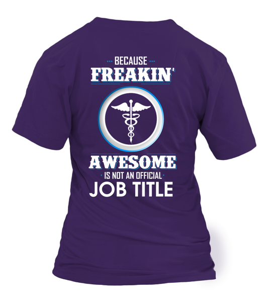 Because Freakin, Awesome Is Not An Official Job Title Shirt - Giggle Rich - 10
