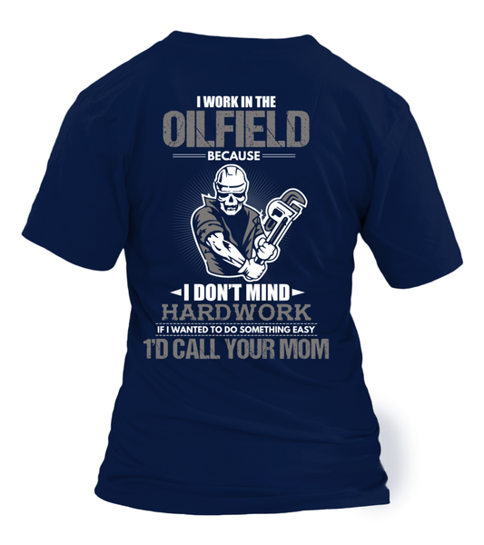 I Don't Mind Hard work I Work In The Oilfield Shirt - Giggle Rich - 32