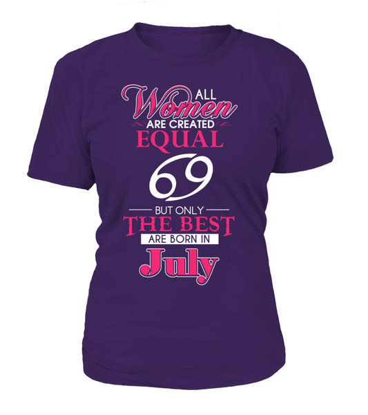 All Womens Are Created Equal, Only The Best Are Born In July Shirt - Giggle Rich - 12