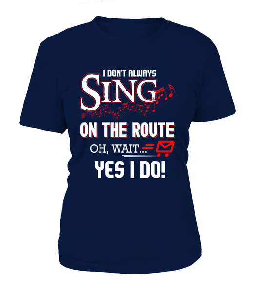 I don't Sing On The Route, OH, Wait.. Yes I Do! Shirt - Giggle Rich - 10