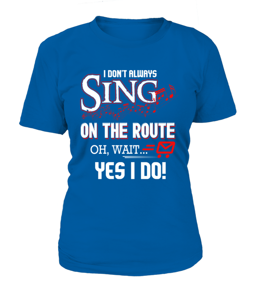 I don't Sing On The Route, OH, Wait.. Yes I Do! Shirt - Giggle Rich - 9