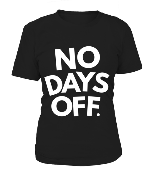No Days OFF Shirt - Giggle Rich - 9
