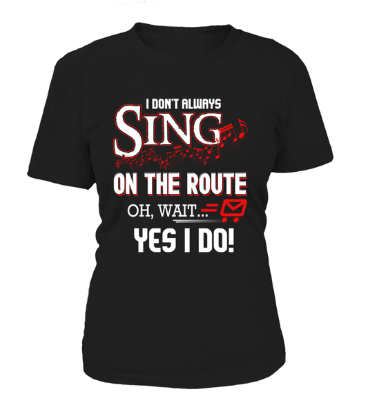 I don't Sing On The Route, OH, Wait.. Yes I Do! Shirt - Giggle Rich - 11