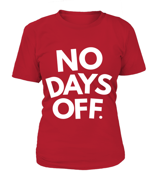 No Days OFF Shirt - Giggle Rich - 10