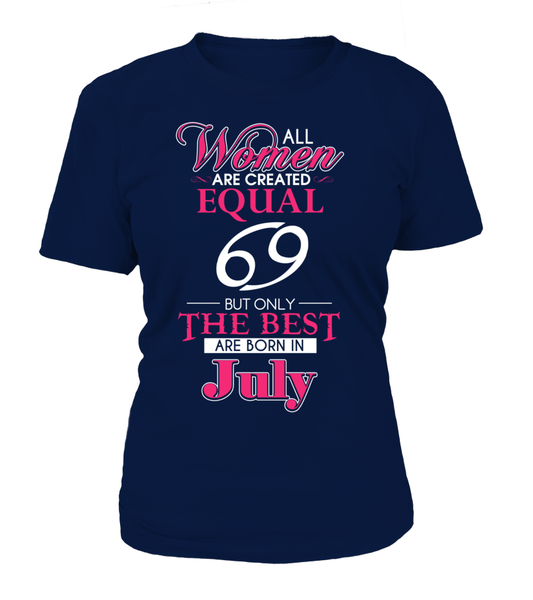 All Womens Are Created Equal, Only The Best Are Born In July Shirt - Giggle Rich - 10