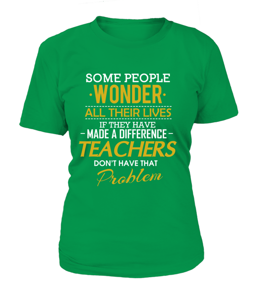 Teachers Don't Have That Problem. Shirt - Giggle Rich - 12