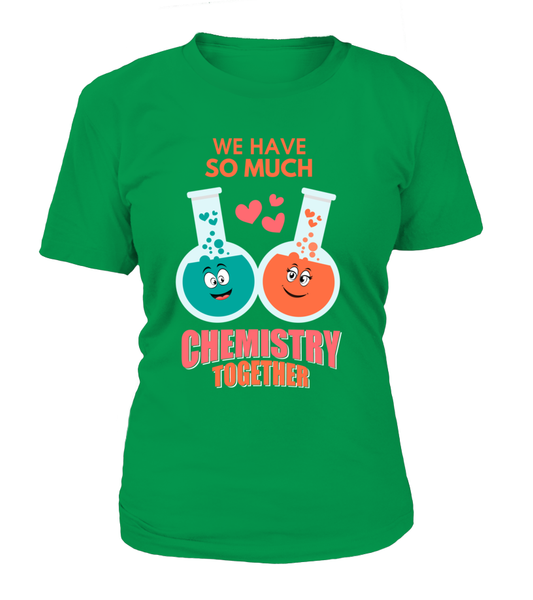 We Have So Much Chemistry Together Shirt - Giggle Rich - 15