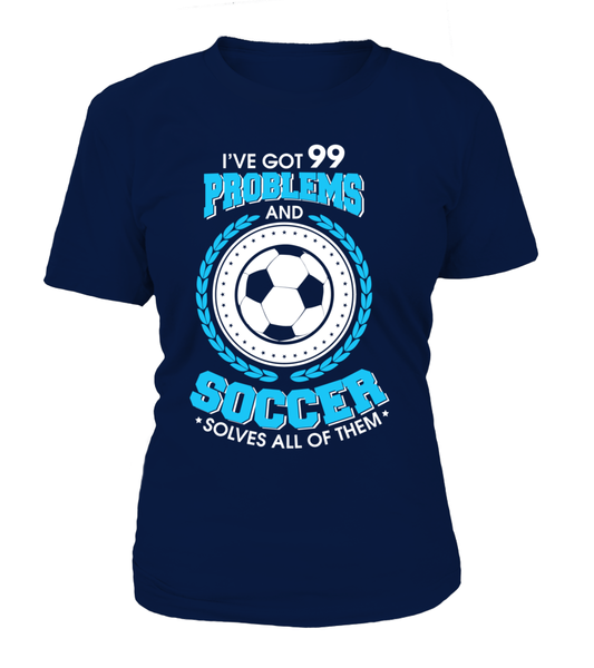 I Have Got 99 Problems And Soccer Solves All Of Them