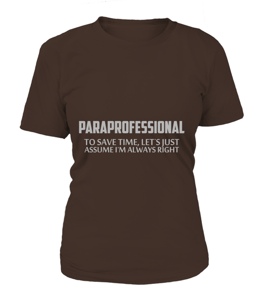Paraprofessional To Save Time, Let's Just Assume I'M Always Right