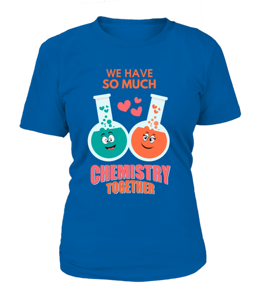 We Have So Much Chemistry Together Shirt - Giggle Rich - 13
