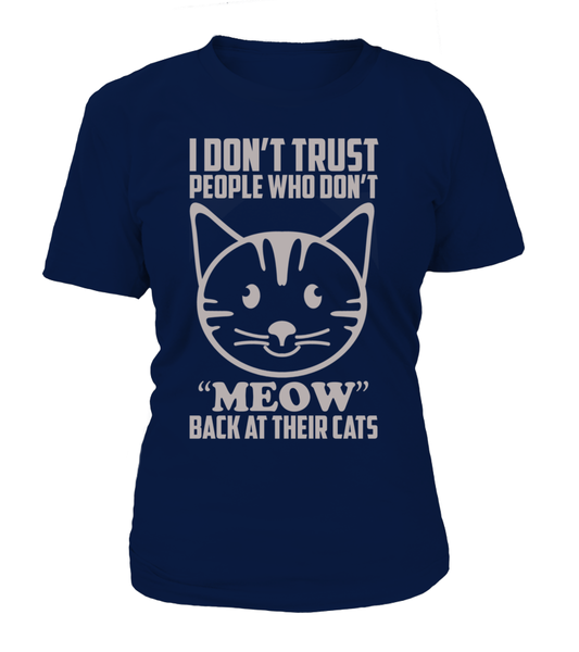 I Don't Trust People Who Don't Meow Back At Their Cats