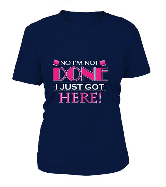 No I'm Not Done, I Just Got Here Shirt - Giggle Rich - 6