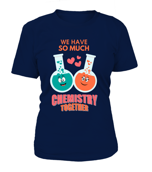 We Have So Much Chemistry Together Shirt - Giggle Rich - 12