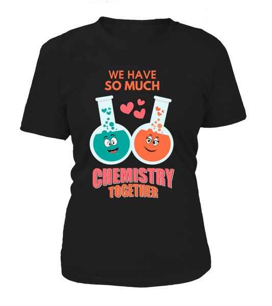 We Have So Much Chemistry Together Shirt - Giggle Rich - 11